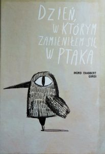 Dzień, w którym zamieniłem się w ptaka, wydawnictwo Łajka, dystrybucja Jacobsony